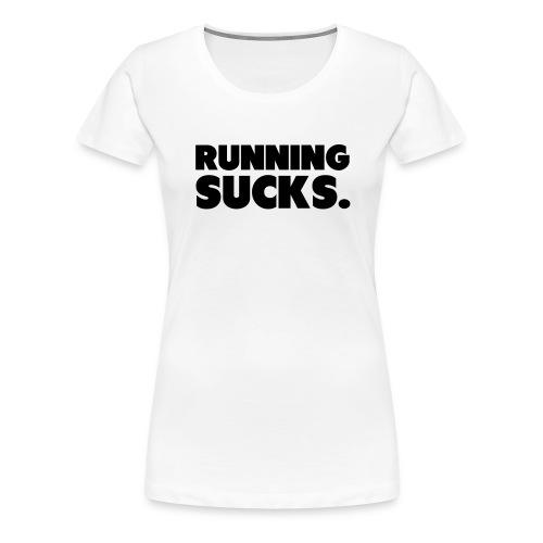 Running Sucks - Naisten premium t-paita