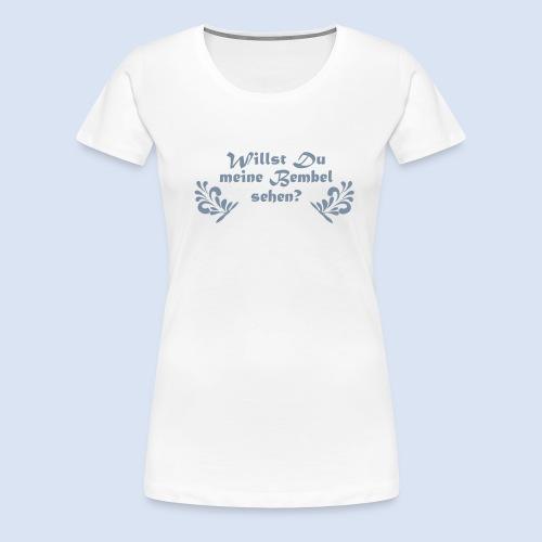 Willst Du meine Bembel sehen? | Bembeltown Design - Frauen Premium T-Shirt