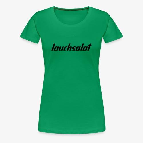 lauchsalat - Frauen Premium T-Shirt