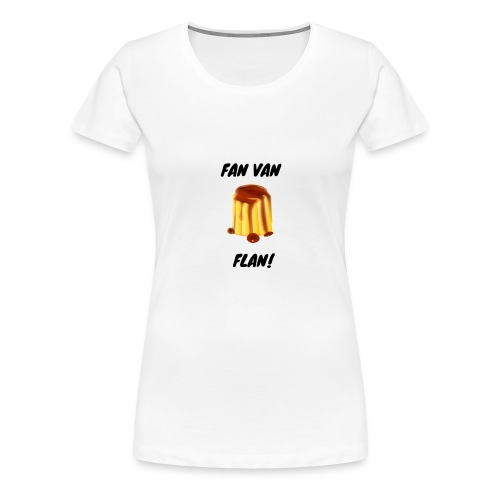 Fan van flan - Vrouwen Premium T-shirt