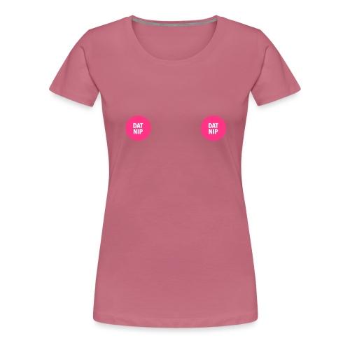 Dat nip - Women's Premium T-Shirt