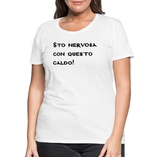 sto nervosa con questo caldo - Maglietta Premium da donna