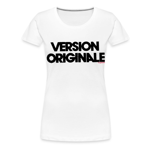 Version Original - T-shirt Premium Femme