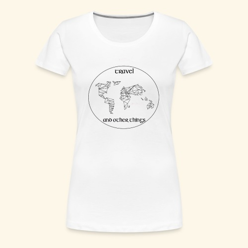 Travel and other Things - Frauen Premium T-Shirt