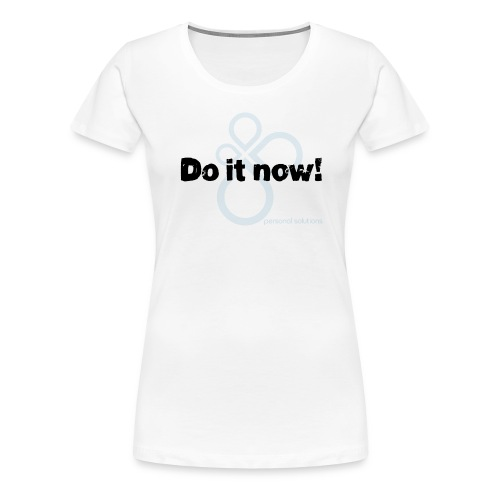 do it now - ON WHITE - Women's Premium T-Shirt
