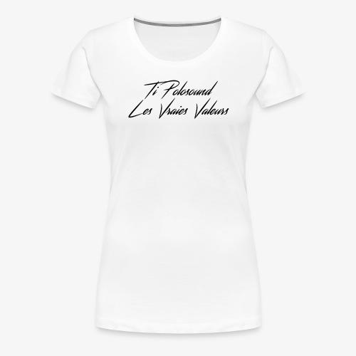 Ti Polosound - Les vraies Valeurs txt - T-shirt Premium Femme