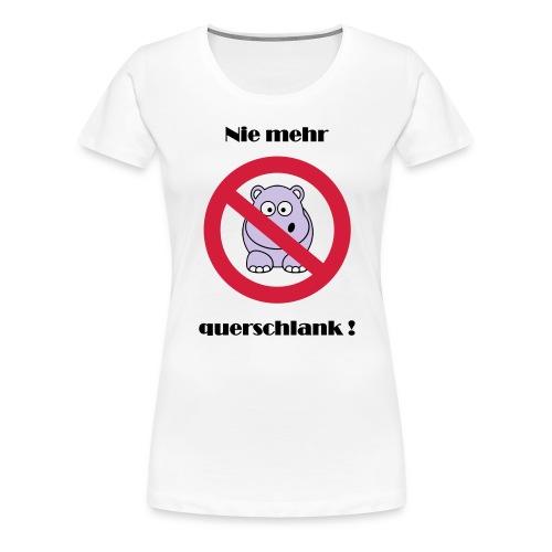 Nie mehr querschlank ! - Frauen Premium T-Shirt