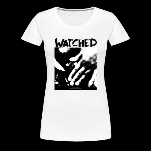 Watched - Frauen Premium T-Shirt
