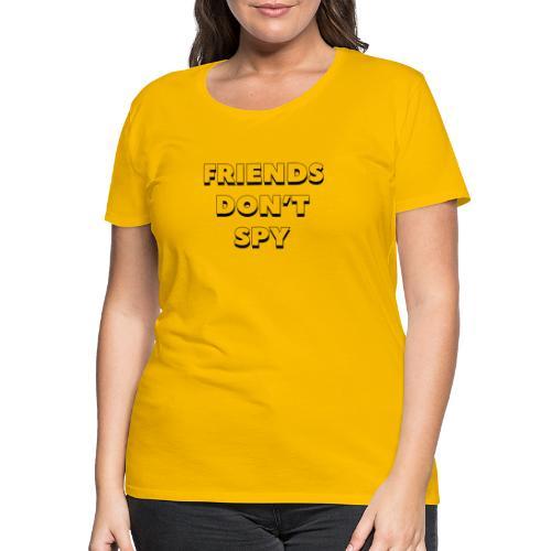QUOTE FRIENDS DON'T SPY  NOIR - T-shirt Premium Femme