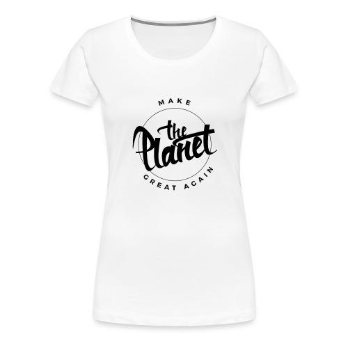 MakeThePlanetGreatAgain Organic Shirt White - Women's Premium T-Shirt