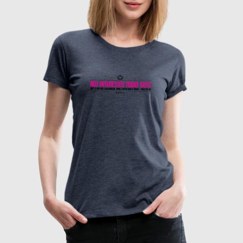 NOT TODAY - Dame premium T-shirt
