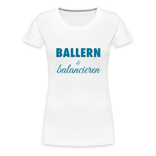 Ballern und balancieren! - Frauen Premium T-Shirt