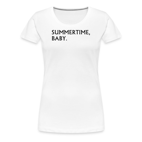 Summertime, Baby. - Frauen Premium T-Shirt
