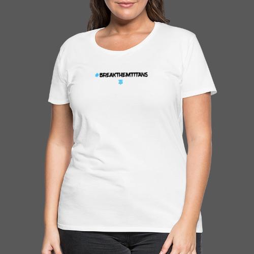 BTITANS #BreakThemTitans Print - Frauen Premium T-Shirt