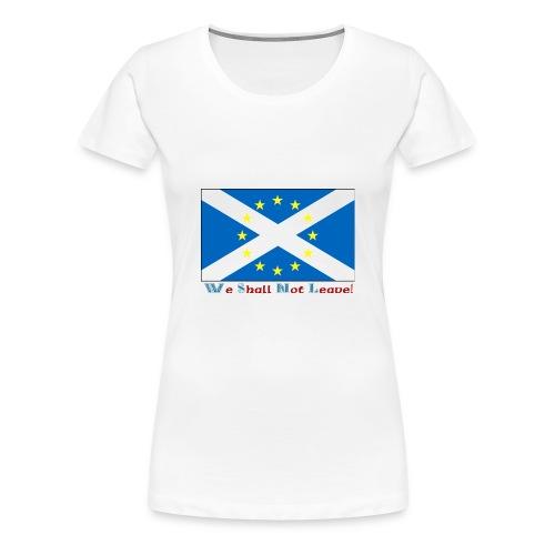 We Shall Not Leave - Women's Premium T-Shirt