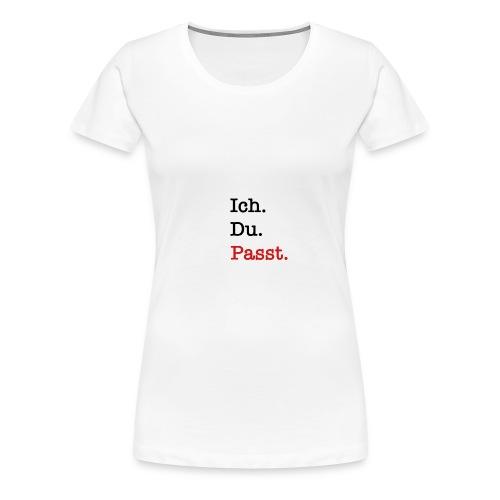 Ich. Du. Passt. - Frauen Premium T-Shirt