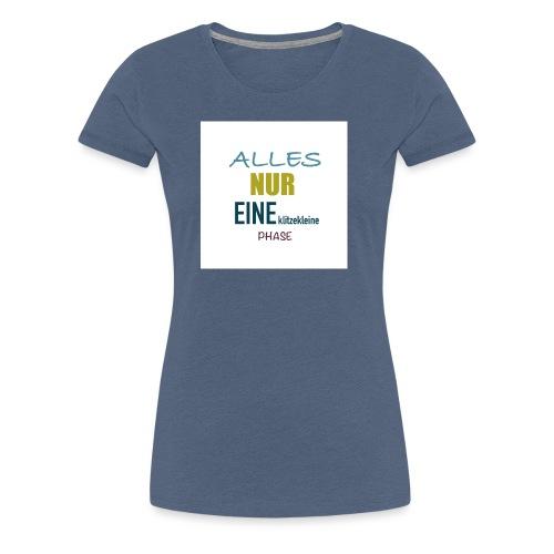 Mutti-Mutmacher: ALLES NUR EINE klitzekleine PHASE - Frauen Premium T-Shirt