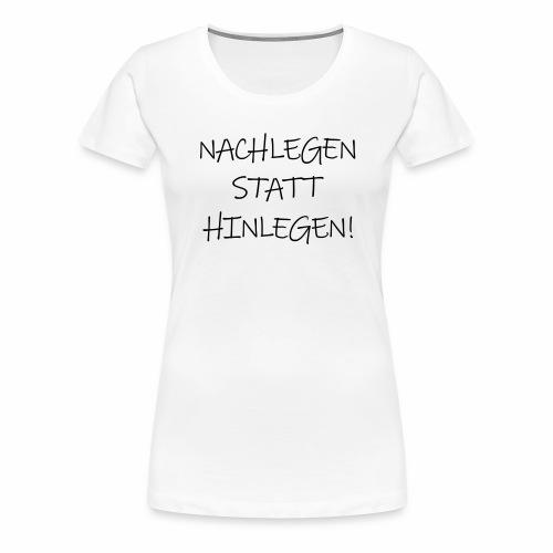 Nachlegen statt hinlegen! Ecstasy lustige Sprüche - Frauen Premium T-Shirt