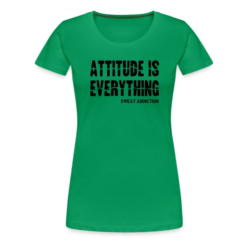 Attitude Is Everything - Naisten premium t-paita