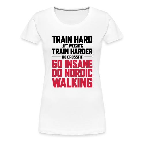 Nordic Walking - Go Insane - Naisten premium t-paita