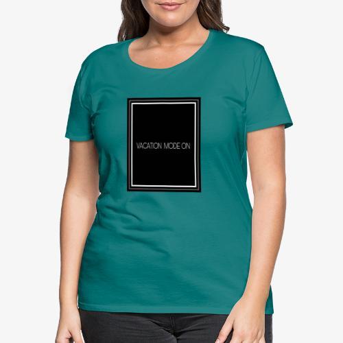 Vacation mode on - Maglietta Premium da donna