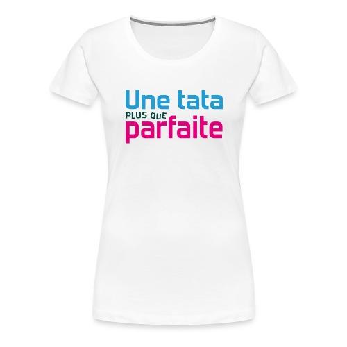 Tata plus que parfaite - T-shirt Premium Femme
