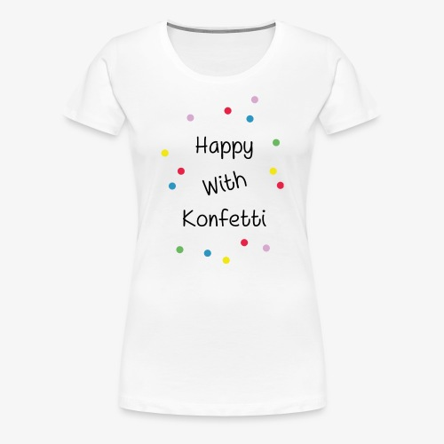 Happy With Konfetti - Frauen Premium T-Shirt