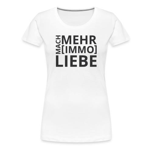 Mach mehr [Immo] Liebe! - Frauen Premium T-Shirt