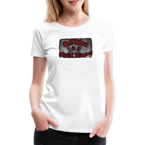 Religion is a Mental Disorder [# 1] - Women's Premium T-Shirt