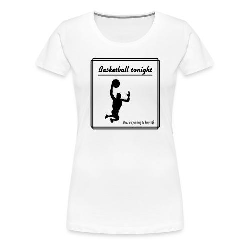 Basketball tonight - Naisten premium t-paita