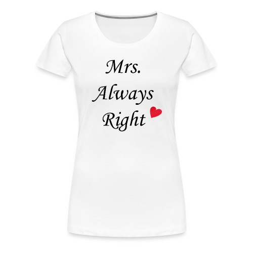 Mrs. Always Right - Frauen Premium T-Shirt