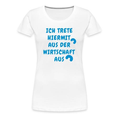 Ich trete hiermit aus der Wirtschaft aus blau - Frauen Premium T-Shirt