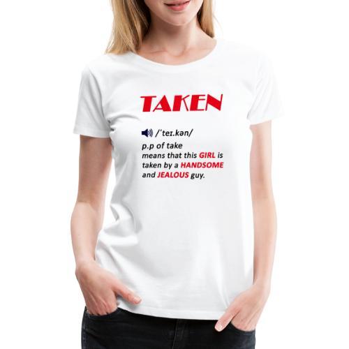 taken girl, valentines day gift for girls - Women's Premium T-Shirt