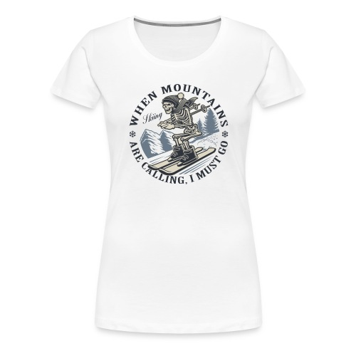 When Mountains are calling... - Frauen Premium T-Shirt