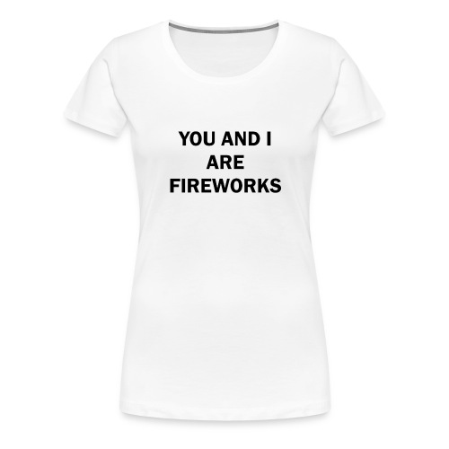You and I are fireworks - Vrouwen Premium T-shirt
