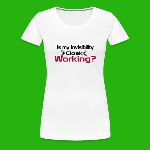Is my invisibility cloak working shirt - Women's Premium T-Shirt