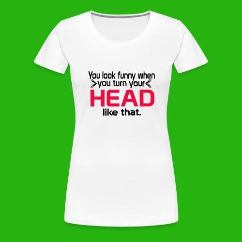 You look funny shirt - Women's Premium T-Shirt