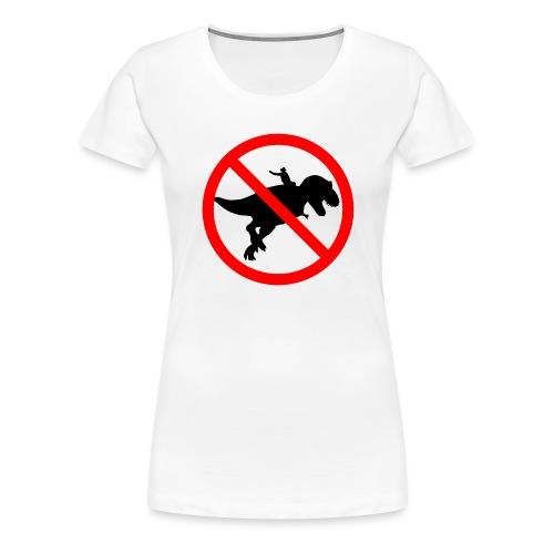 No riding dinosaurs - Camiseta premium mujer