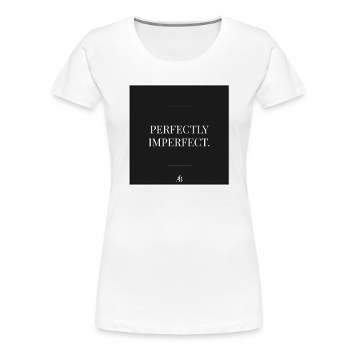 Perfectly Imperfect Print - Frauen Premium T-Shirt