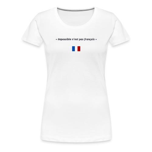 Impossible n'est pas français - T-shirt Premium Femme