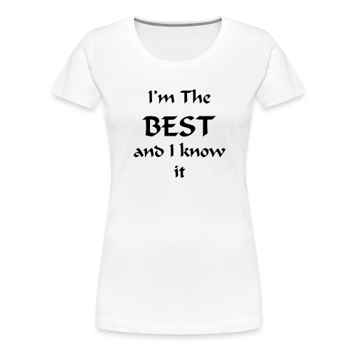 I'm the best and I know it - T-shirt Premium Femme