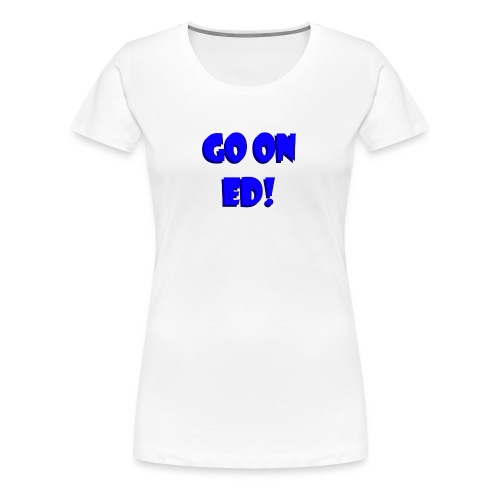 Go on Ed - Women's Premium T-Shirt