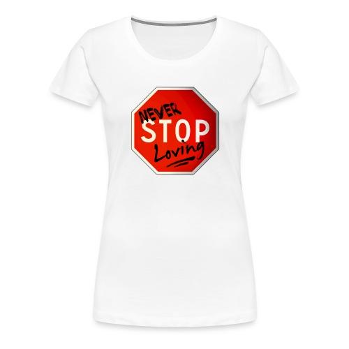 never stop loving - T-shirt Premium Femme