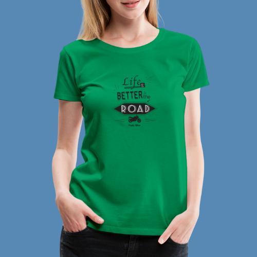 Moto - Life is better on the road - T-shirt Premium Femme