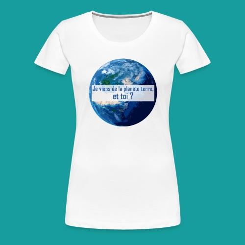 Je viens de la planète terre, et toi ? - T-shirt Premium Femme