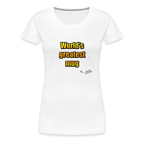 World's greatest mug (White Edition) - T-shirt Premium Femme