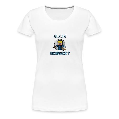 BLEIB VERRÜCKT T-SHIRT - Frauen Premium T-Shirt