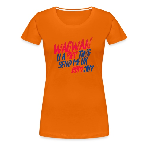 Wagwan PiffTing Send BBM Yh? - Women's Premium T-Shirt