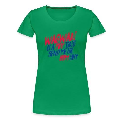 Wagwan PiffTing Send BBM Yh? - Women's Premium T-Shirt