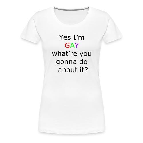 Yes i m gay - Women's Premium T-Shirt